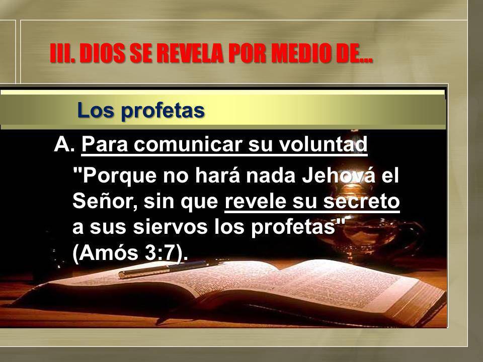 A.Para comunicar su voluntad Porque no hará nada Jehová el Señor, sin que revele su secreto a sus siervos los profetas (Amós 3:7).