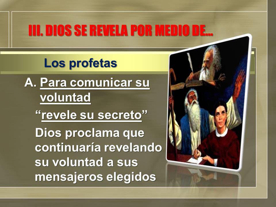 A.Para comunicar su voluntad revele su secretorevele su secreto Dios proclama que continuaría revelando su voluntad a sus mensajeros elegidos Los profetas III.