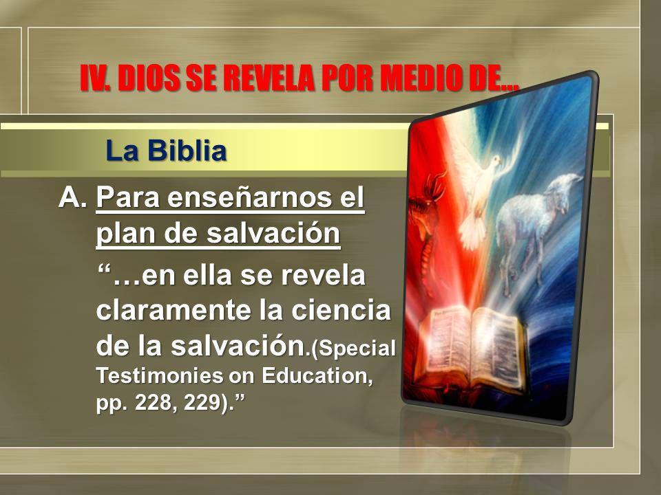 A.Para enseñarnos el plan de salvación …en ella se revela claramente la ciencia de la salvación.(Special Testimonies on Education, pp.