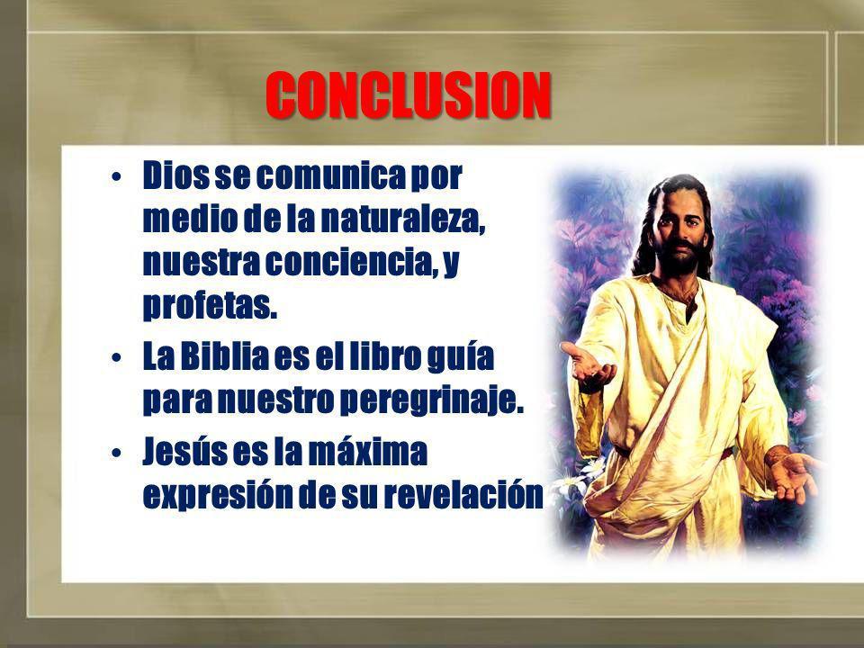 CONCLUSION Dios se comunica por medio de la naturaleza, nuestra conciencia, y profetas.