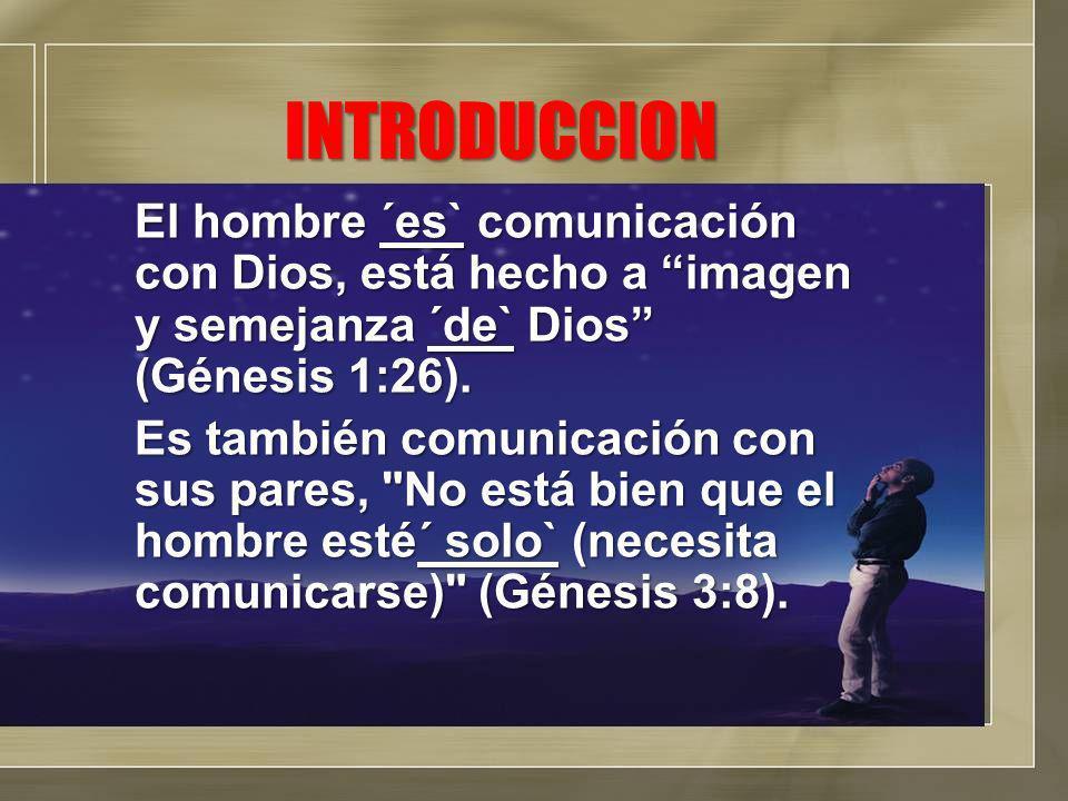 INTRODUCCION El hombre ´es` comunicación con Dios, está hecho a imagen y semejanza ´de` Dios (Génesis 1:26).