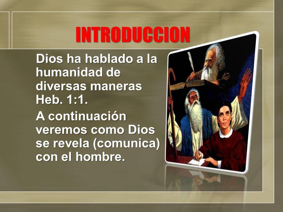 INTRODUCCION Dios ha hablado a la humanidad de diversas maneras Heb.
