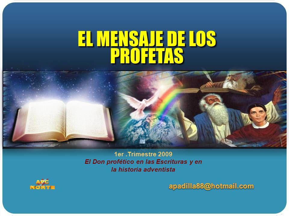1er.Trimestre 2009 El Don profético en las Escrituras y en la historia adventista EL MENSAJE DE LOS PROFETAS EL MENSAJE DE LOS PROFETAS
