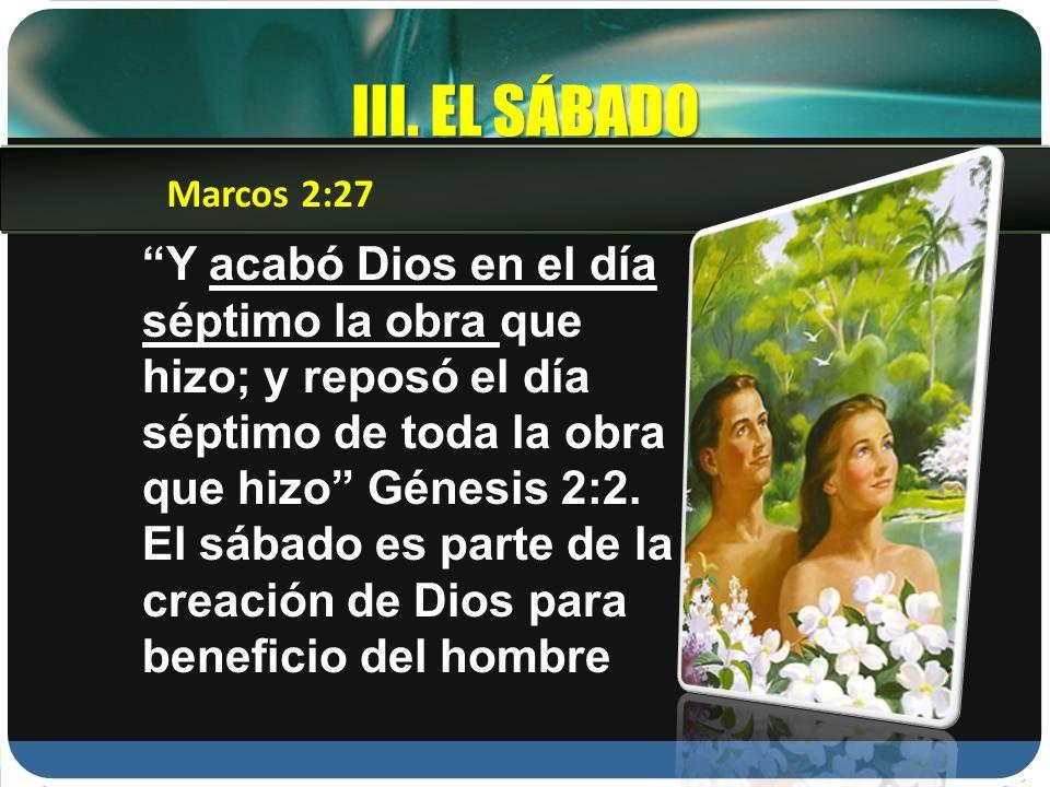 III. EL SÁBADO Y acabó Dios en el día séptimo la obra que hizo; y reposó el día séptimo de toda la obra que hizo Génesis 2:2. El sábado es parte de la