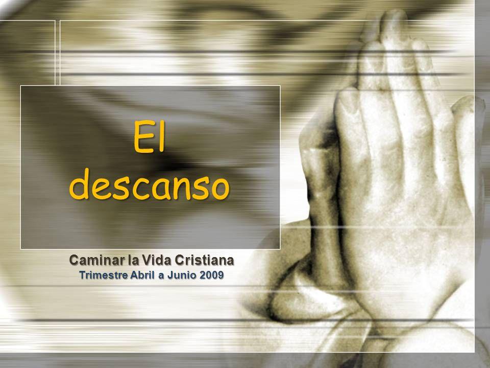 El descanso Caminar la Vida Cristiana Trimestre Abril a Junio 2009