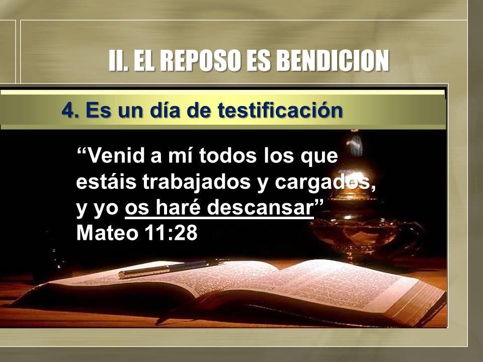 II. EL REPOSO ES BENDICION Venid a mí todos los que estáis trabajados y cargados, y yo os haré descansar Mateo 11:28 4. Es un día de testificación