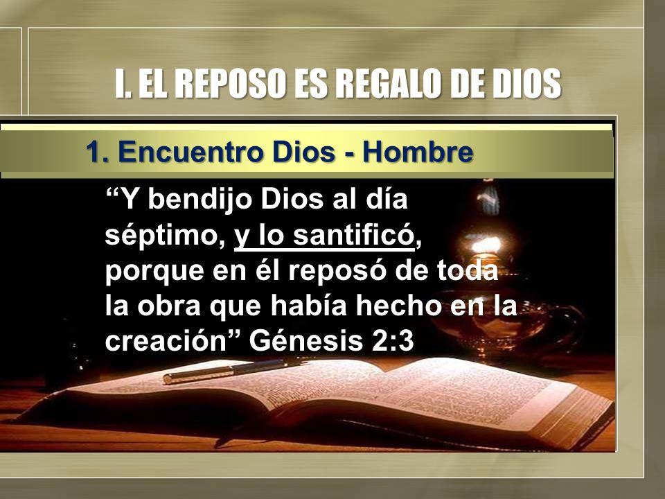 I. EL REPOSO ES REGALO DE DIOS Y bendijo Dios al día séptimo, y lo santificó, porque en él reposó de toda la obra que había hecho en la creación Génes