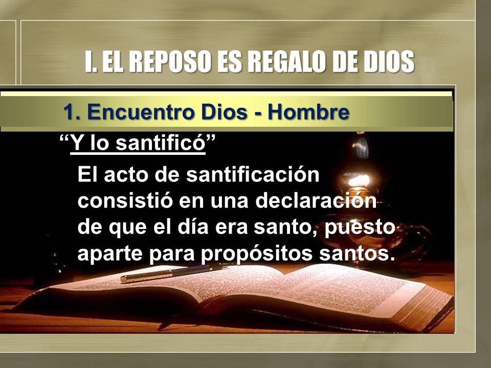 I. EL REPOSO ES REGALO DE DIOS Y lo santificóY lo santificó El acto de santificación consistió en una declaración de que el día era santo, puesto apar