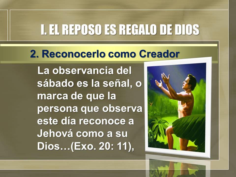 I. EL REPOSO ES REGALO DE DIOS La observancia del sábado es la señal, o marca de que la persona que observa este día reconoce a Jehová como a su Dios…
