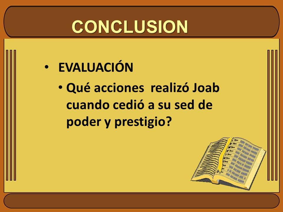 CONCLUSION EVALUACIÓN Qué acciones realizó Joab cuando cedió a su sed de poder y prestigio?