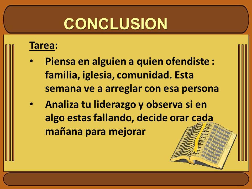 CONCLUSION Tarea: Piensa en alguien a quien ofendiste : familia, iglesia, comunidad.