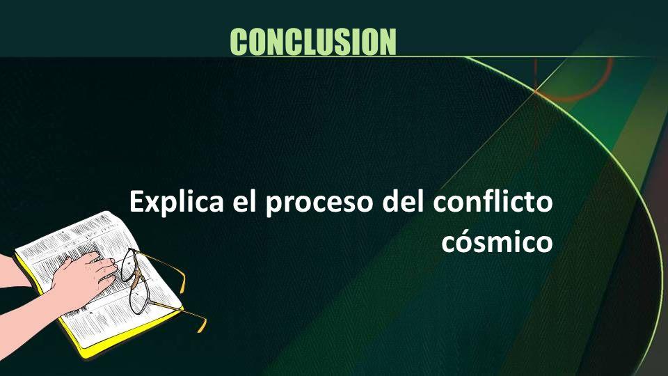 Explica el proceso del conflicto cósmico CONCLUSION