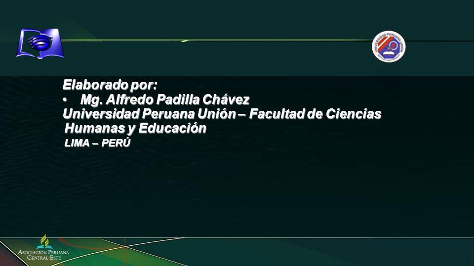 Elaborado por: Mg. Alfredo Padilla ChávezMg. Alfredo Padilla Chávez Universidad Peruana Unión – Facultad de Ciencias Humanas y Educación LIMA – PERÚ