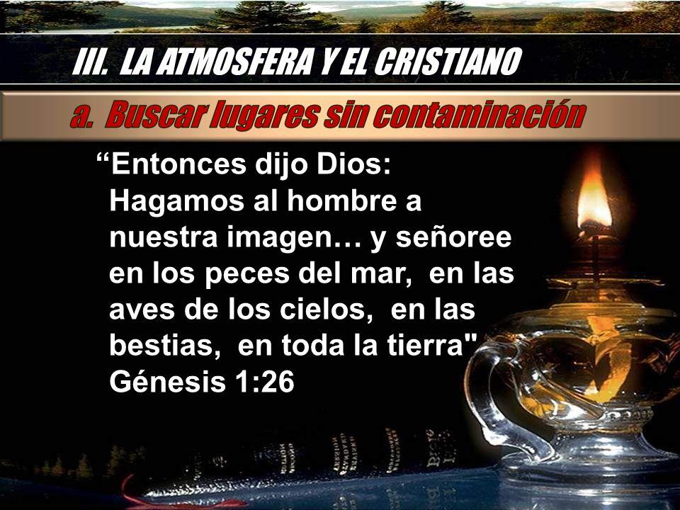 III. LA ATMOSFERA Y EL CRISTIANO Entonces dijo Dios: Hagamos al hombre a nuestra imagen… y señoree en los peces del mar, en las aves de los cielos, en