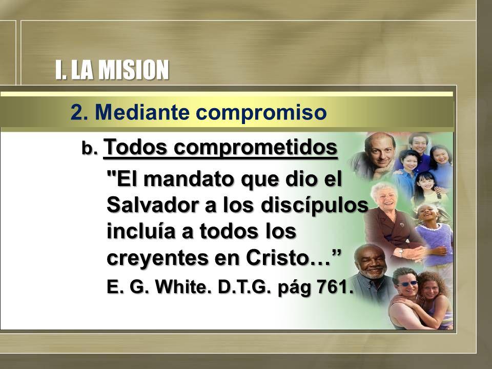 I. LA MISION b. Todos comprometidos