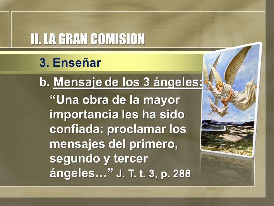 II. LA GRAN COMISION b. Mensaje de los 3 ángeles: Una obra de la mayor importancia les ha sido confiada: proclamar los mensajes del primero, segundo y