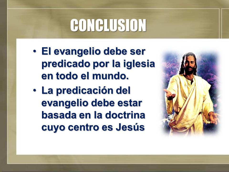 CONCLUSION El evangelio debe ser predicado por la iglesia en todo el mundo.El evangelio debe ser predicado por la iglesia en todo el mundo. La predica