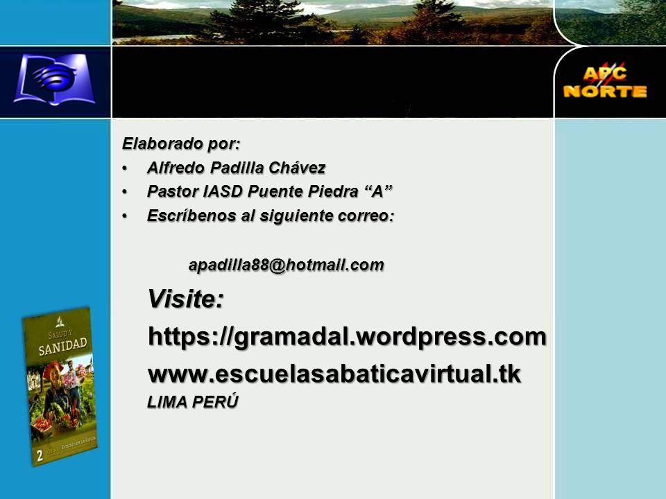 Elaborado por: Alfredo Padilla ChávezAlfredo Padilla Chávez Pastor IASD Puente Piedra APastor IASD Puente Piedra A Escríbenos al siguiente correo: apadilla88@hotmail.comEscríbenos al siguiente correo: apadilla88@hotmail.comVisite:https://gramadal.wordpress.comwww.escuelasabaticavirtual.tk LIMA PERÚ