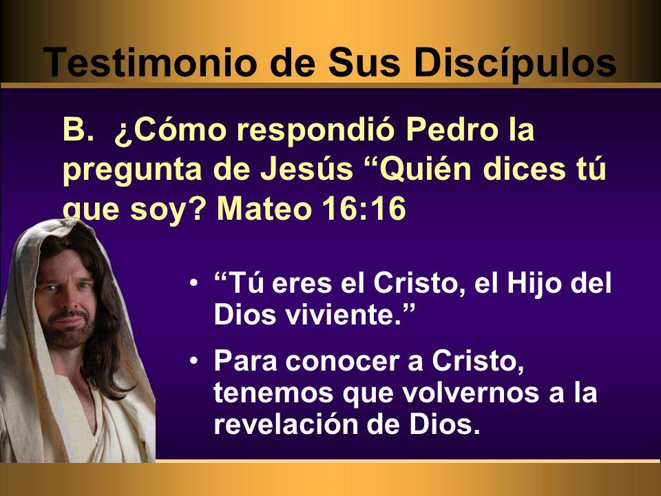 Tú eres el Cristo, el Hijo del Dios viviente. Para conocer a Cristo, tenemos que volvernos a la revelación de Dios. B. ¿Cómo respondió Pedro la pregun