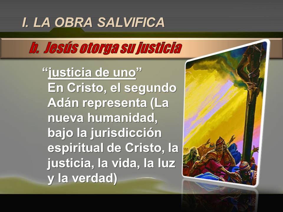 I. LA OBRA SALVIFICA justicia de unojusticia de uno En Cristo, el segundo Adán representa (La nueva humanidad, bajo la jurisdicción espiritual de Cris