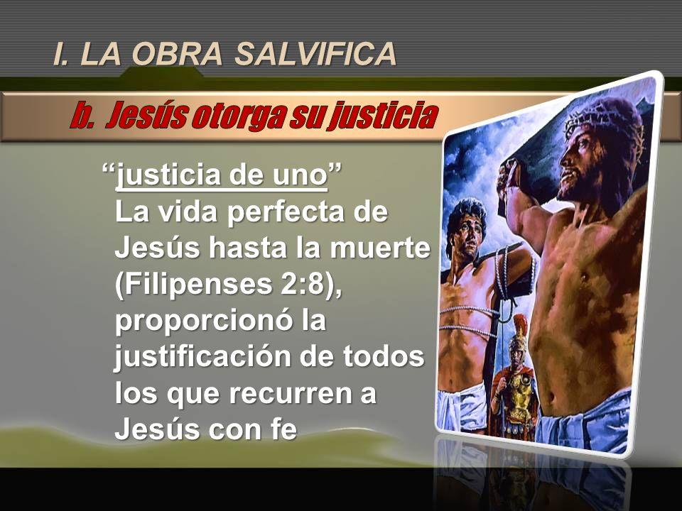 I. LA OBRA SALVIFICA justicia de unojusticia de uno La vida perfecta de Jesús hasta la muerte (Filipenses 2:8), proporcionó la justificación de todos