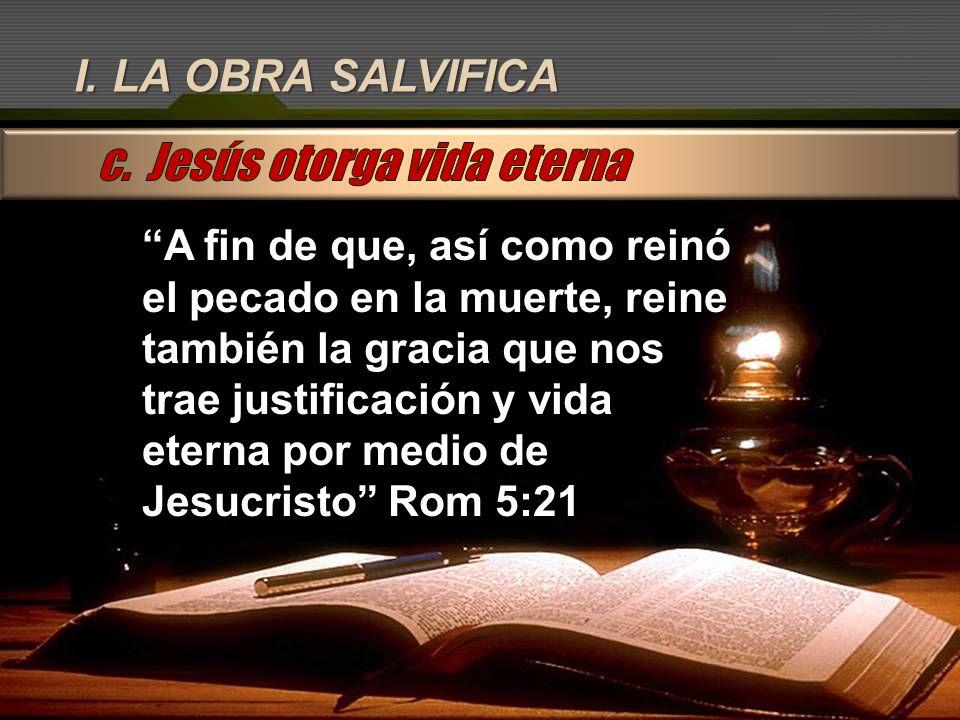 I. LA OBRA SALVIFICA A fin de que, así como reinó el pecado en la muerte, reine también la gracia que nos trae justificación y vida eterna por medio d