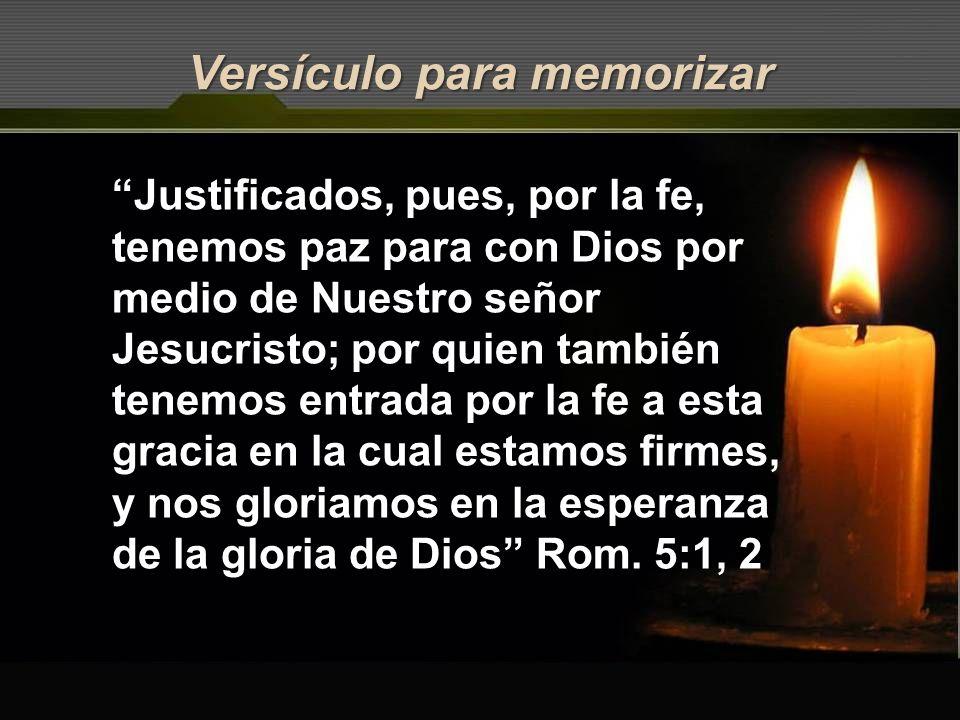 Versículo para memorizar Justificados, pues, por la fe, tenemos paz para con Dios por medio de Nuestro señor Jesucristo; por quien también tenemos ent