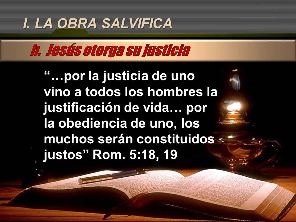 I. LA OBRA SALVIFICA …por la justicia de uno vino a todos los hombres la justificación de vida… por la obediencia de uno, los muchos serán constituido