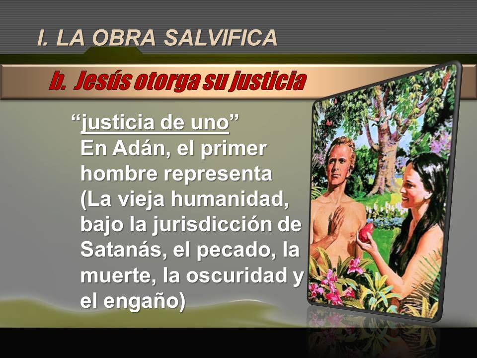 I. LA OBRA SALVIFICA justicia de unojusticia de uno En Adán, el primer hombre representa (La vieja humanidad, bajo la jurisdicción de Satanás, el peca