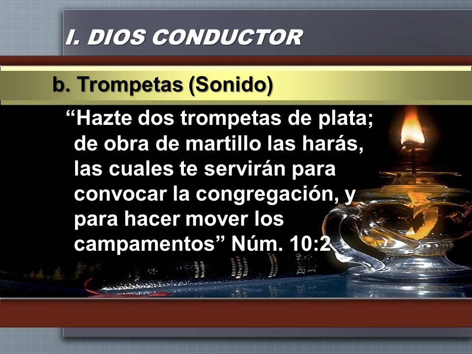 I. DIOS CONDUCTOR Hazte dos trompetas de plata; de obra de martillo las harás, las cuales te servirán para convocar la congregación, y para hacer move