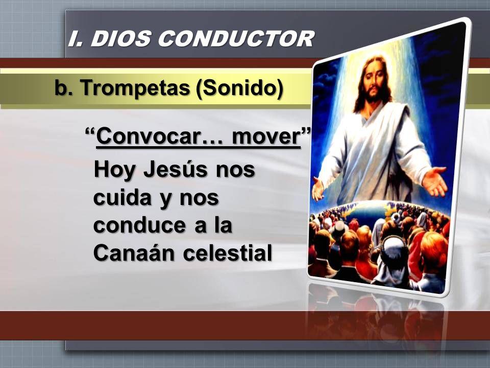 I. DIOS CONDUCTOR Convocar… moverConvocar… mover Hoy Jesús nos cuida y nos conduce a la Canaán celestial b. Trompetas (Sonido)