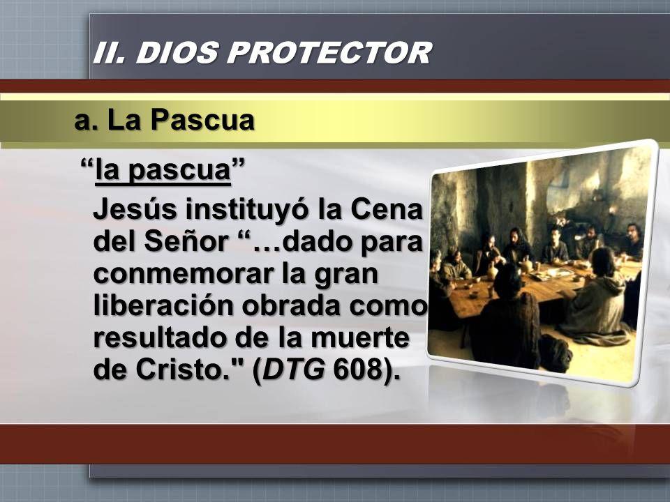 II. DIOS PROTECTOR la pascuala pascua Jesús instituyó la Cena del Señor …dado para conmemorar la gran liberación obrada como resultado de la muerte de