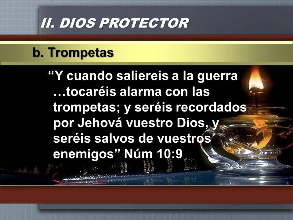 II. DIOS PROTECTOR Y cuando saliereis a la guerra …tocaréis alarma con las trompetas; y seréis recordados por Jehová vuestro Dios, y seréis salvos de