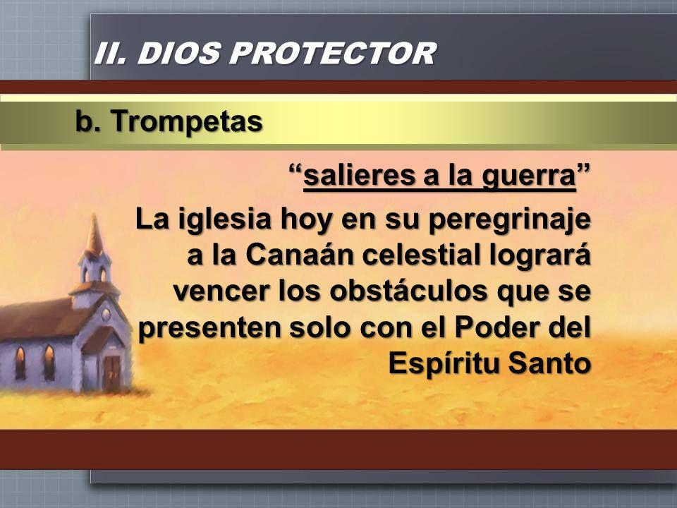 II. DIOS PROTECTOR salieres a la guerrasalieres a la guerra La iglesia hoy en su peregrinaje a la Canaán celestial logrará vencer los obstáculos que s
