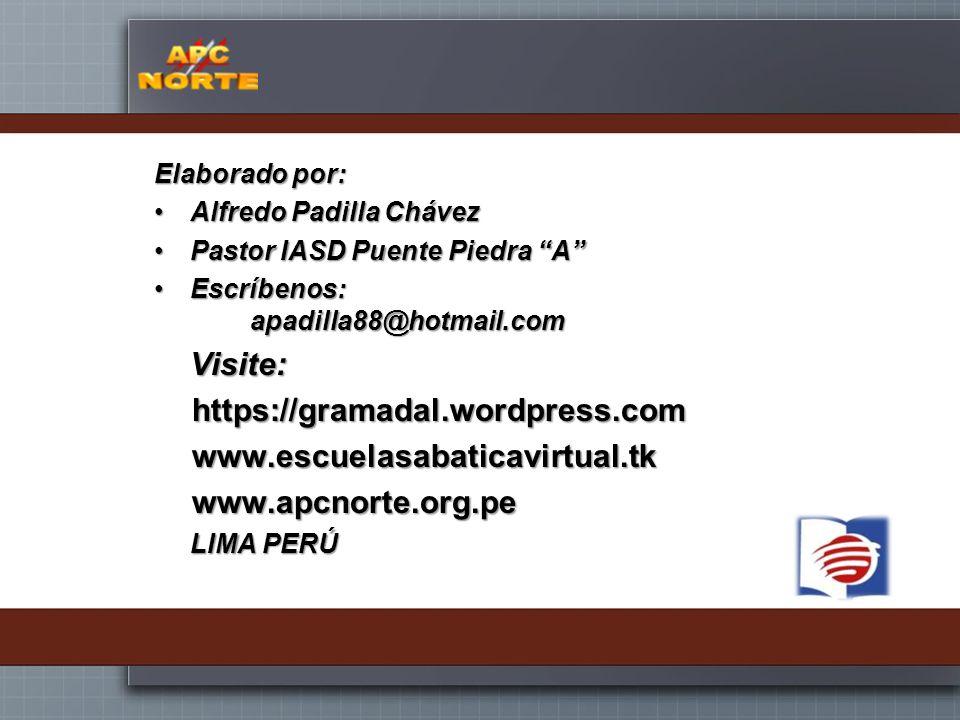 Elaborado por: Alfredo Padilla ChávezAlfredo Padilla Chávez Pastor IASD Puente Piedra APastor IASD Puente Piedra A Escríbenos: apadilla88@hotmail.comE