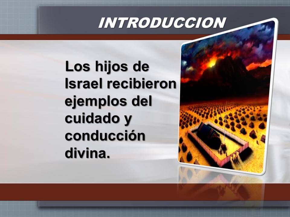 INTRODUCCION Los hijos de Israel recibieron ejemplos del cuidado y conducción divina.