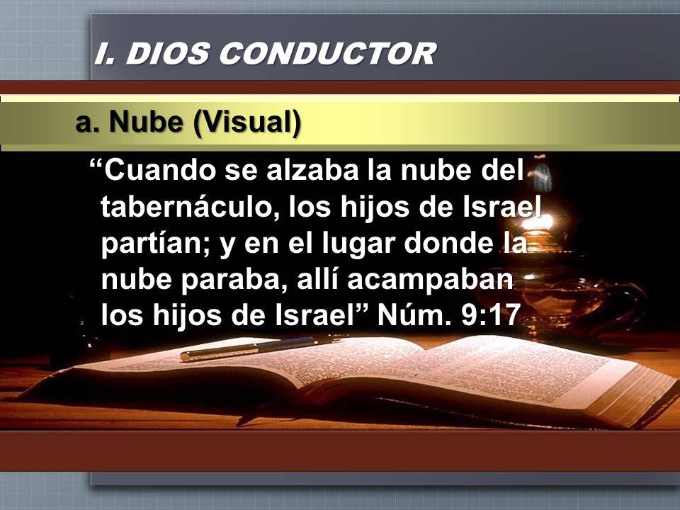 I. DIOS CONDUCTOR Cuando se alzaba la nube del tabernáculo, los hijos de Israel partían; y en el lugar donde la nube paraba, allí acampaban los hijos