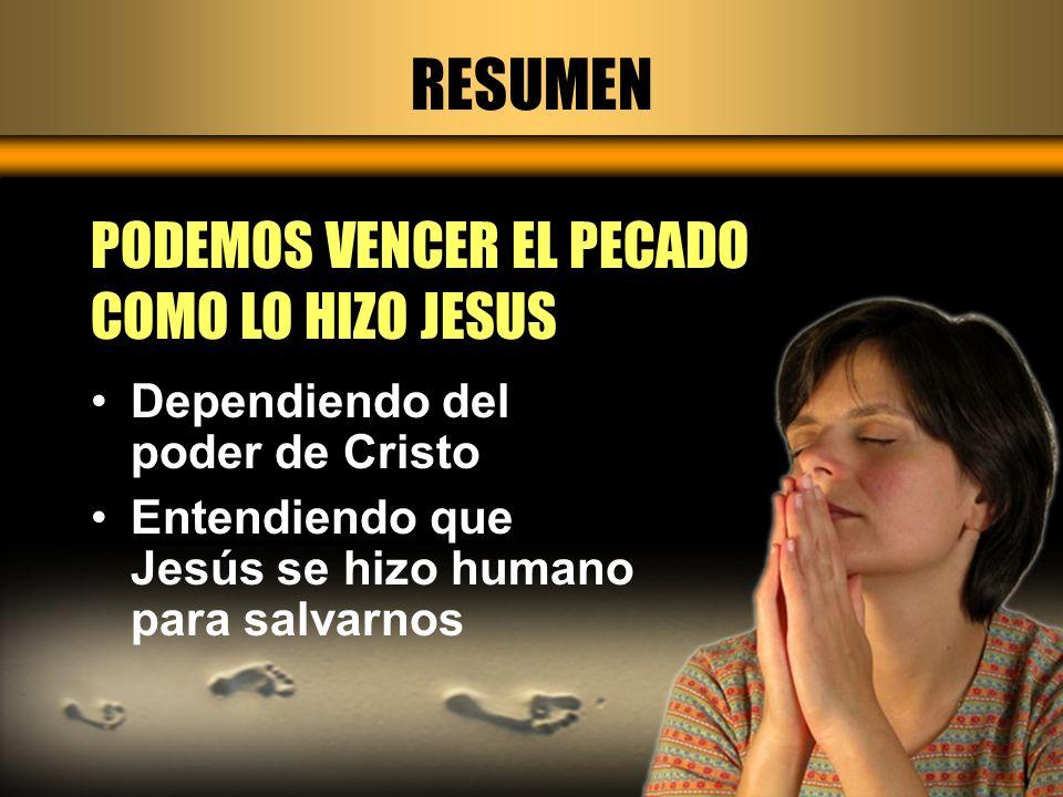 RESUMEN PODEMOS VENCER EL PECADO COMO LO HIZO JESUS Dependiendo del poder de Cristo Entendiendo que Jesús se hizo humano para salvarnos