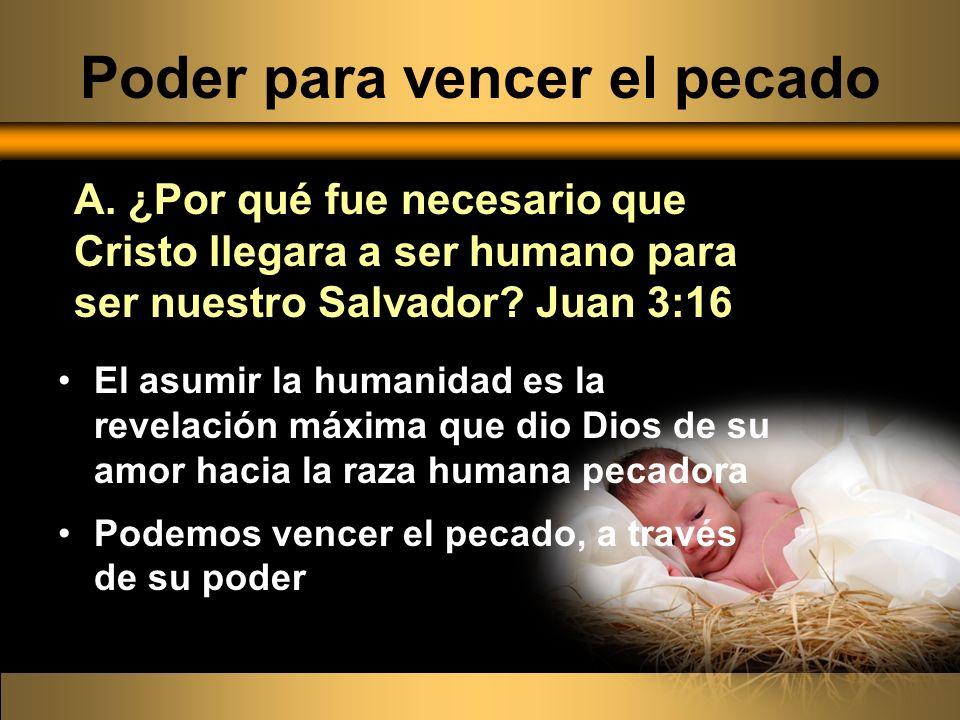 Poder para vencer el pecado El asumir la humanidad es la revelación máxima que dio Dios de su amor hacia la raza humana pecadora Podemos vencer el pec
