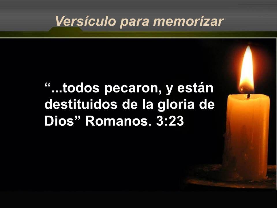 Versículo para memorizar...todos pecaron, y están destituidos de la gloria de Dios Romanos. 3:23
