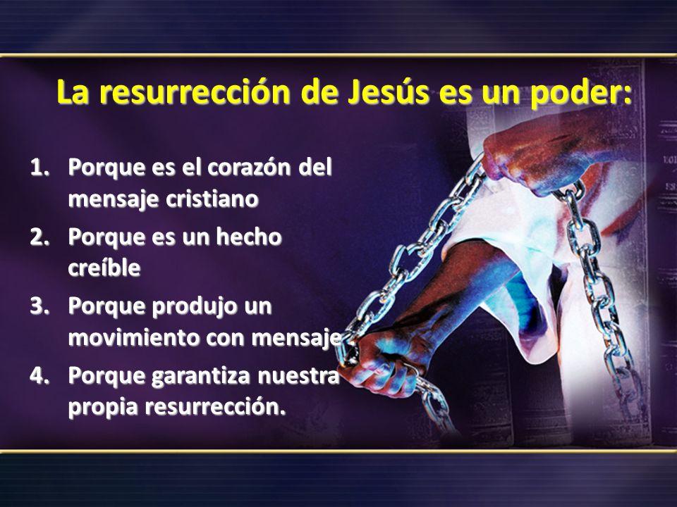 1.Porque es el corazón del mensaje cristiano 2.Porque es un hecho creíble 3.Porque produjo un movimiento con mensaje. 4.Porque garantiza nuestra propi