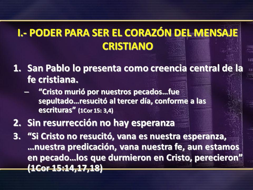 I.- PODER PARA SER EL CORAZÓN DEL MENSAJE CRISTIANO 1.San Pablo lo presenta como creencia central de la fe cristiana. – Cristo murió por nuestros peca