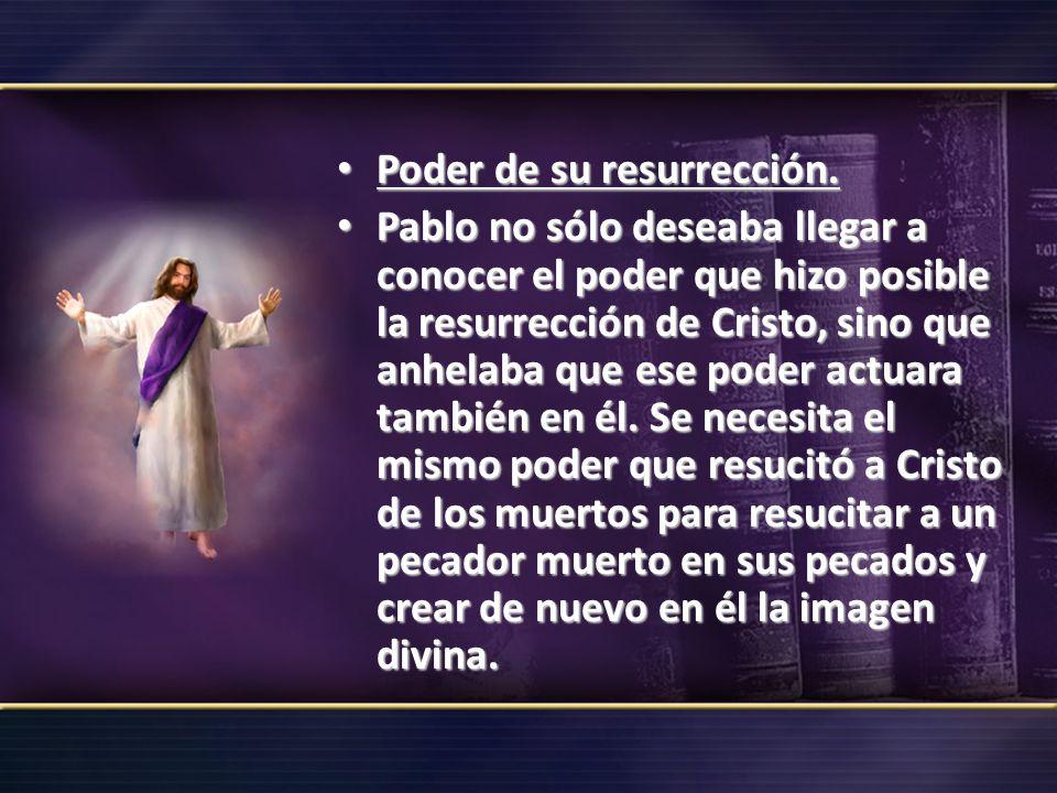 Poder de su resurrección. Poder de su resurrección. Pablo no sólo deseaba llegar a conocer el poder que hizo posible la resurrección de Cristo, sino q