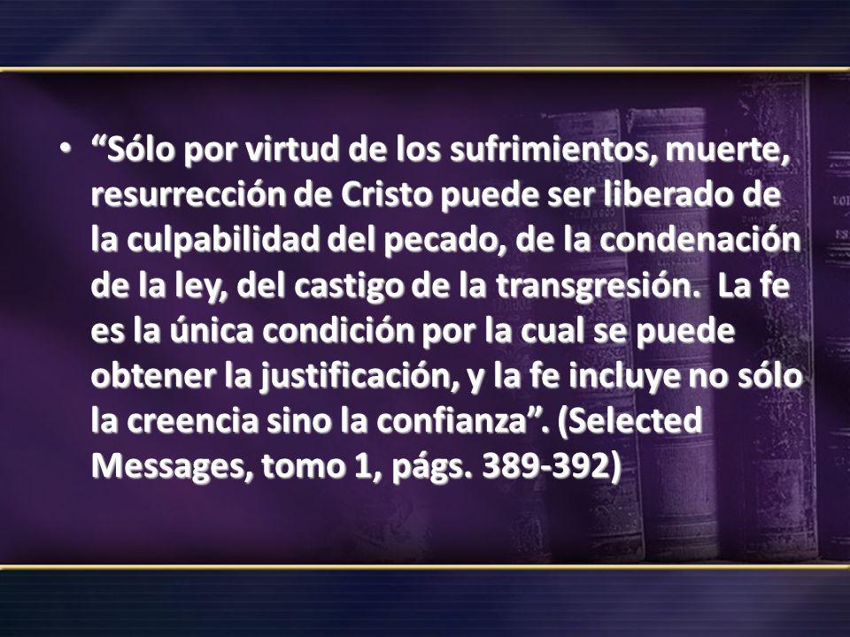 Sólo por virtud de los sufrimientos, muerte, resurrección de Cristo puede ser liberado de la culpabilidad del pecado, de la condenación de la ley, del