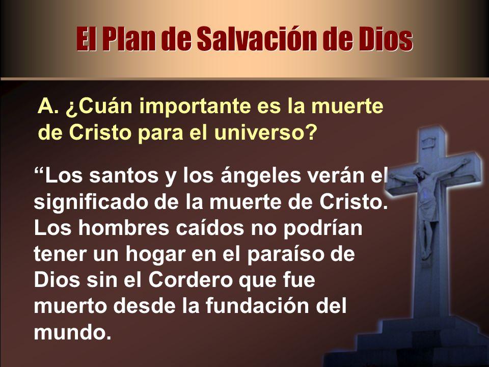 El Plan de Salvación de Dios Los santos y los ángeles verán el significado de la muerte de Cristo. Los hombres caídos no podrían tener un hogar en el