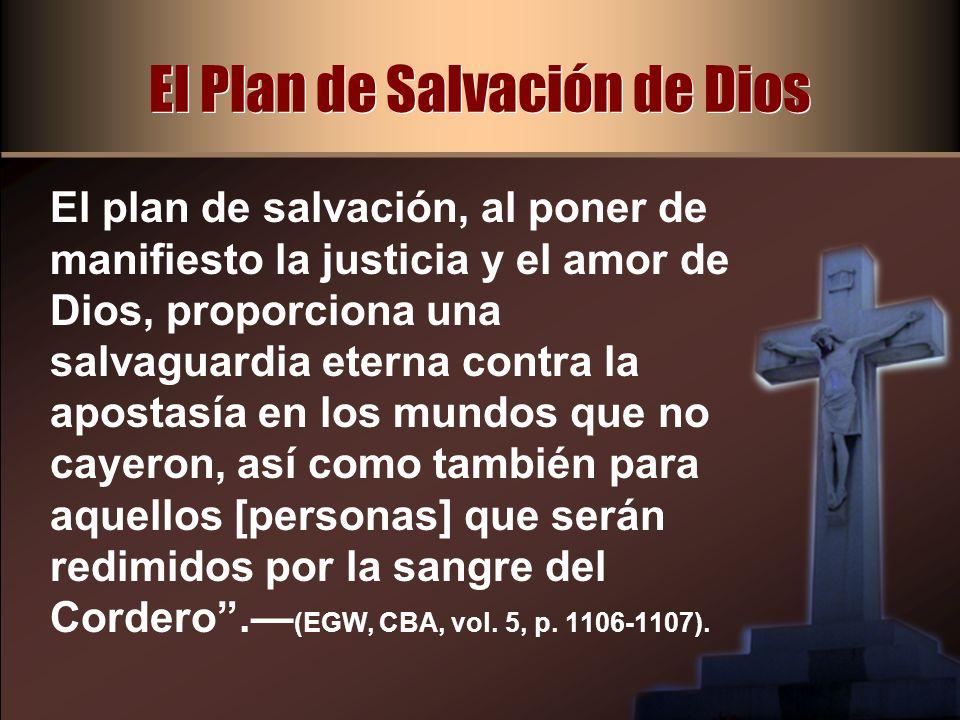 El plan de salvación, al poner de manifiesto la justicia y el amor de Dios, proporciona una salvaguardia eterna contra la apostasía en los mundos que