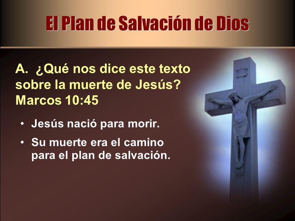 El Plan de Salvación de Dios Jesús nació para morir. Su muerte era el camino para el plan de salvación. A. ¿Qué nos dice este texto sobre la muerte de