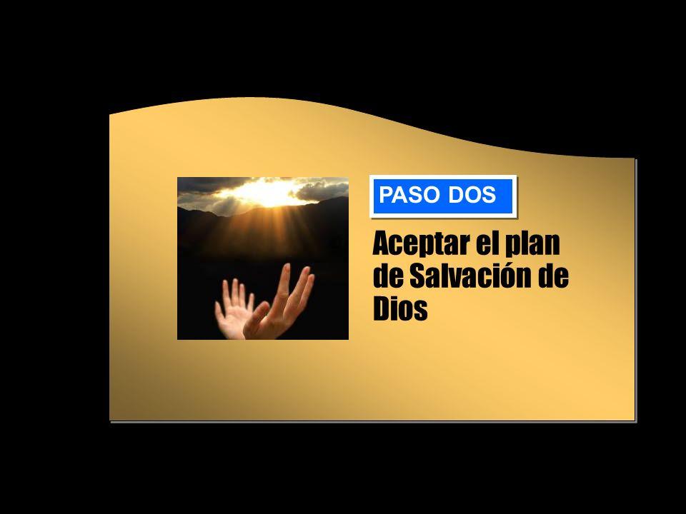Aceptar el plan de Salvación de Dios PASO DOS
