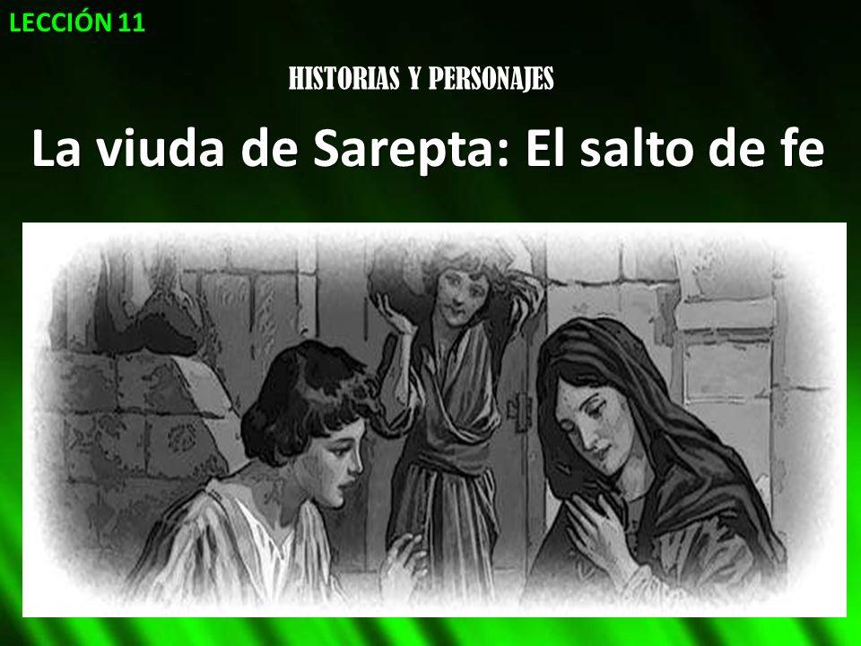 HISTORIAS Y PERSONAJES La viuda de Sarepta: El salto de fe LECCIÓN 11