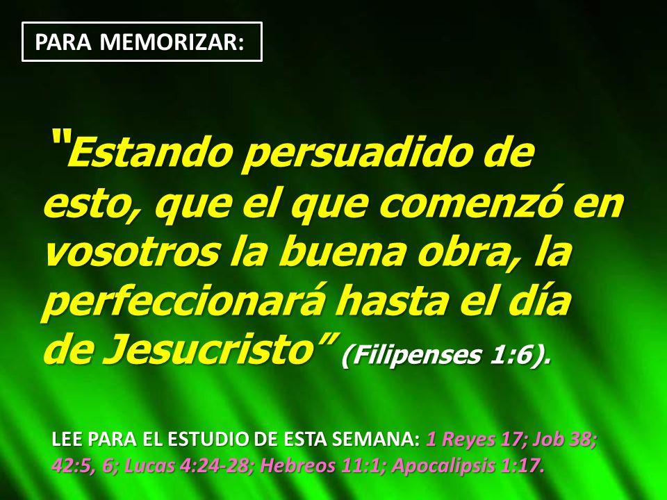 PARA MEMORIZAR: PARA MEMORIZAR: Estando persuadido de esto, que el que comenzó en vosotros la buena obra, la perfeccionará hasta el día de Jesucristo